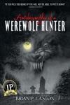 Autobiography Of A Werewolf Hunter Autobiography Of A Werewolf Hunter Book 1