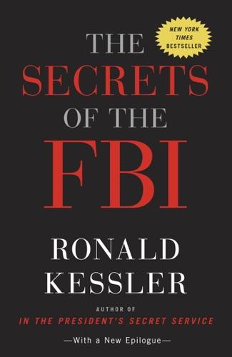 The Secrets of the FBI - Ronald Kessler - Ronald Kessler