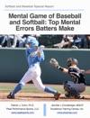 Mental Game Of Baseball And Softball Top Mental   Errors Batters Make