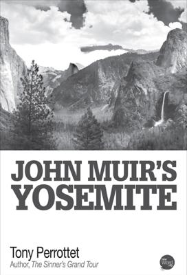 John Muir's Yosemite - Tony Perrottet book