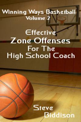 Effective Zone Offenses for the High School Coach (Winning Ways Basketball, #3) - Steve Biddison book