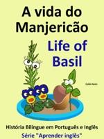 A vida do Manjericão: Life of Basil. História Bilíngue em Inglês e Português. Série