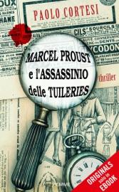 MARCEL PROUST E LASSASSINIO DELLE TUILERIES (ORIGINALS)