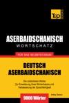 Deutsch-Aserbaidschanischer Wortschatz Fr Das Selbststudium 9000 Wrter