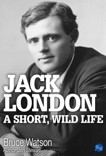 Bruce Watson - Jack London: A Short, Wild Life