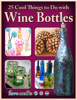 Julia Litz & Melissa Connor - 25 Cool Things to Do with Wine Bottles artwork
