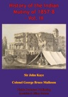 History Of The Indian Mutiny Of 1857-8  Vol III Illustrated Edition
