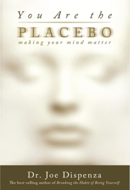 You Are the Placebo - Dr. Joe Dispenza