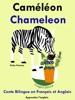 Conte Bilingue En Français Et Anglais: Caméléon - Chameleon