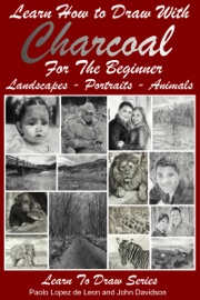 Learn How To Draw With Charcoal For The Beginner Landscapes Portraits Animals