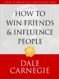 How to Win Friends and Influence People - Dale Carnegie book summary