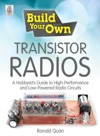 Build Your Own Transistor Radios  A Hobbyists Guide To High-Performance And Low-Powered Radio Circuits