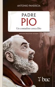 Padre Pio. Un contadino cerca Dio Copertina del libro