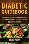Diabetic Guidebook The Diabetics Guide To Delicious Healthy Recipes And The Most Effective Tips For Combatting Diabetes