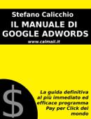 Il manuale di google adwords: la guida definitiva al più immediato ed efficace programma pay per click del mondo