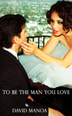 To Be The Man You Love