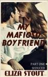 Seduced My Mafioso Boyfriend Part 1