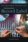 How To Open  Operate A Financially Successful Independent Record Label