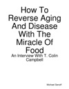 How To Reverse Aging And Disease With The Miracle Of Food