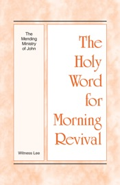 The Holy Word for Morning Revival - The Mending Ministry of John PDF Download