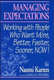 Managing Expectations: Working with People Who Want More, Better, Faster, Sooner, NOW! - Naomi Karten
