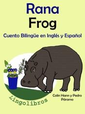 Cuento Bilingüe en Español e Inglés: Rana - Frog. Colección Aprender Inglés.