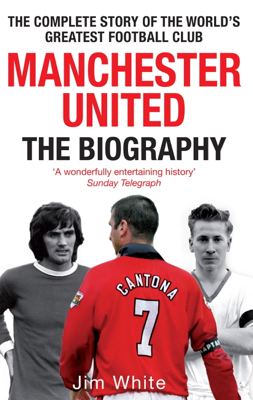 Manchester United: The Biography - Jim White book