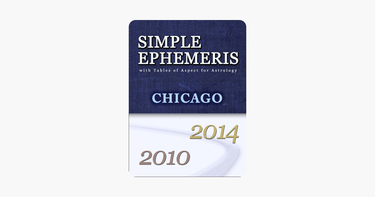 Simple Ephemeris with Tables of Aspect for Astrology Chicago 2010-2014