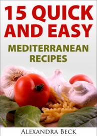 15 Quick and Easy Mediterranean Recipes book