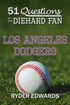 51 Questions For The Diehard Fan Los Angeles Dodgers