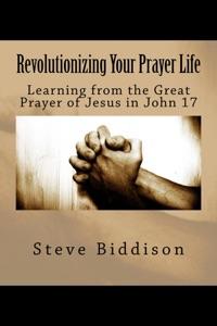 Revolutionizing Your Prayer Life