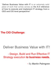 The CIO Challenge: Deliver Business Value With IT! - Design, Build And Run Effective IT Strategy Execution To Business Needs