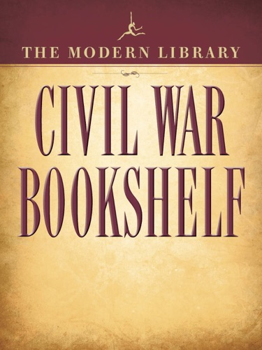 Ulysses S. Grant, Harriet Beecher Stowe, Stephen Crane, Jefferson Davis & Abraham Lincoln - The Modern Library Civil War Bookshelf 5-Book Bundle