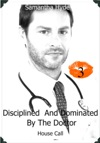 Disciplined And Dominated By The Doctor House Call