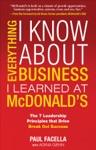 Everything I Know About Business I Learned At McDonalds The 7 Leadership Principles That Drive Break Out Success