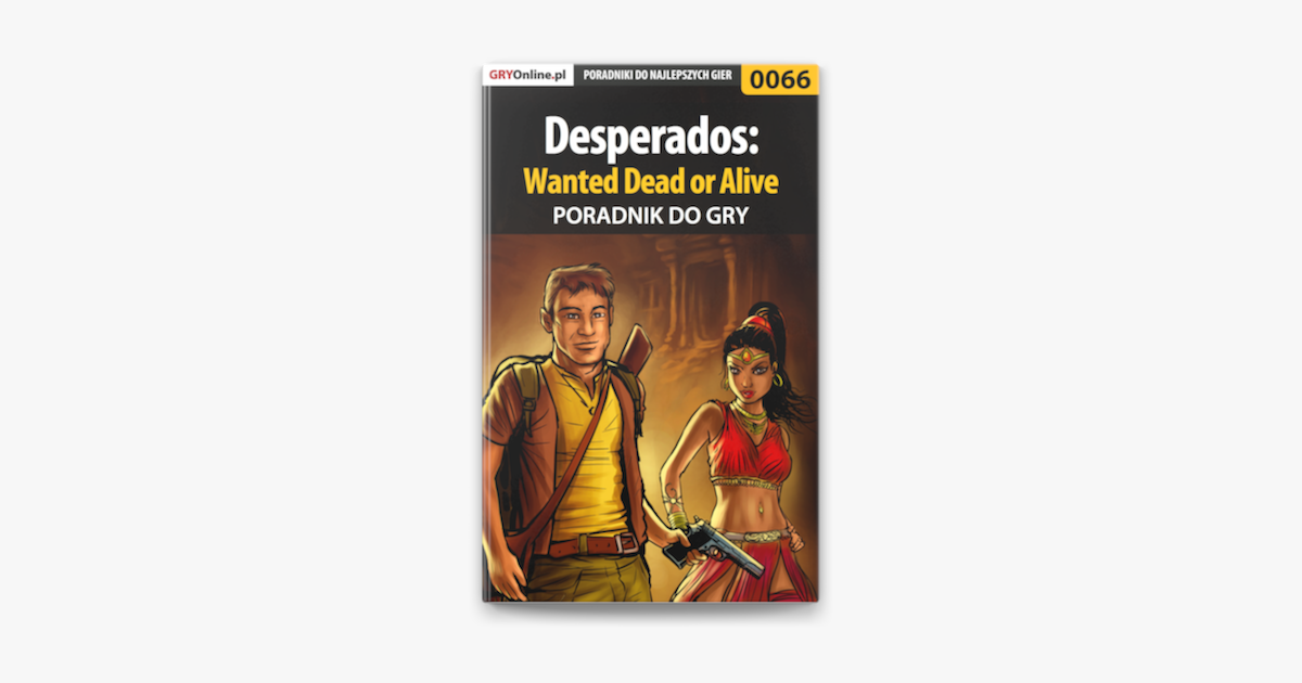 Desperados Wanted Dead Or Alive Poradnik Do Gry Sur Apple Books