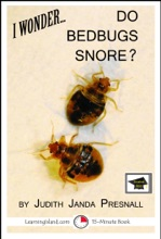I Wonder… Do Bedbugs Snore? A 15-Minute Book, Educational Version