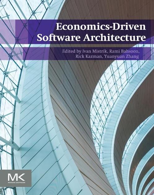 Economics-Driven Software Architecture by Ivan Mistrík, Rami Bahsoon, Rick  Kazman & Yuanyuan Zhang on Apple Books