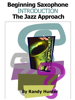Randy Hunter - Beginning Saxophone Introduction - The Jazz Approach  artwork