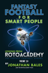 Fantasy Football for Smart People: Lessons from RotoAcademy (Volume 2.0)