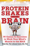 Protein Shakes For The Brain 90 Games And Exercises To Work Your Minds Muscle To The Max