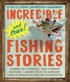 Incredible--and True--Fishing Stories