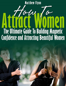 How To Attract Women: The Ultimate Guide To Building Magnetic Confidence and Attracting Beautiful Women Book Review