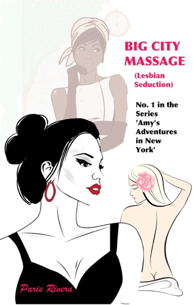 Big City Massage, No. 1 in the series 'Amy's Adventures in New York' (lesbian seduction)