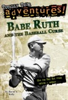 Babe Ruth And The Baseball Curse Totally True Adventures