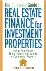 The Complete Guide to Real Estate Finance for Investment Properties - Steve Berges