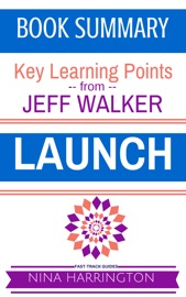 Launch A Fast Track Summary Of The Jeff Walker Book