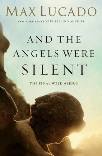 Max Lucado - And the Angels Were Silent