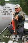 Alaskan Adventures Internship Handbook How To Become An Alaska Fishing Or Hunting Guide
