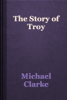 Michael Clarke - The Story of Troy artwork